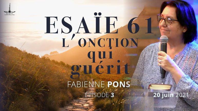 Esaïe 61 : Ep. 3 : L'onction qui guérit par Fabienne PONS