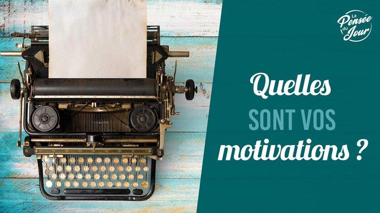 Quelles sont vos motivations ?