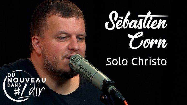 Solo Christo - Sébastien Corn - Du nouveau dans l'air