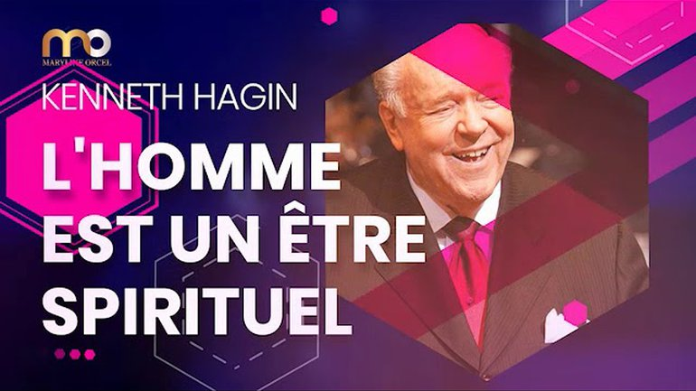 L'HOMME EST UN ÊTRE SPIRITUEL- KENNETH HAGIN - Tr par Maryline Orcel