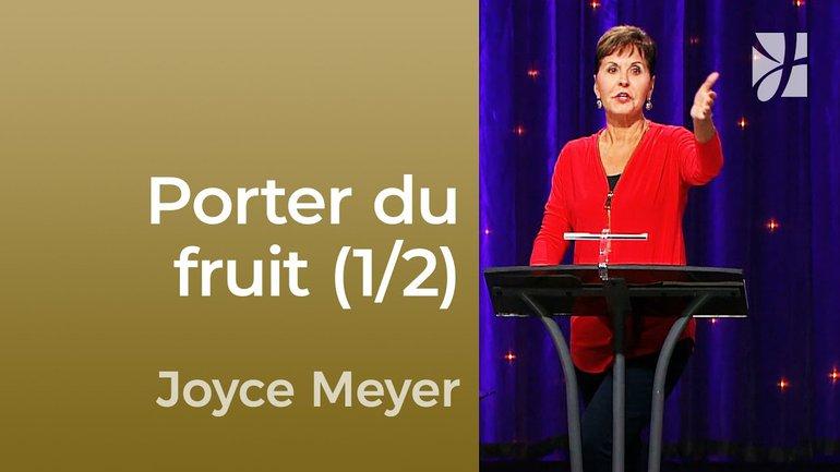 Porter du fruit dans les temps difficiles (1/2) - Joyce Meyer - Maîtriser mes pensées