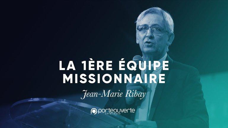 La 1ère équipe missionnaire - Jean-Marie Ribay [Culte PO 05/11/2019]