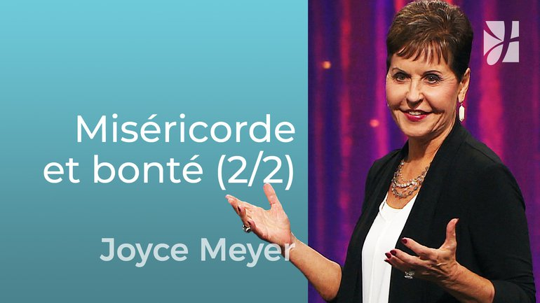 Miséricorde et bonté (2/2) - Joyce Meyer - Grandir avec Dieu