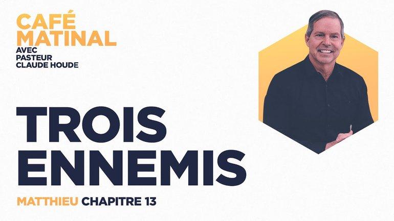 23 avril 2021 | Matthieu 13 : Trois ennemis | Claude Houde