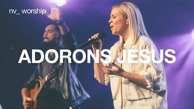 Adorons Jésus | NV Worship