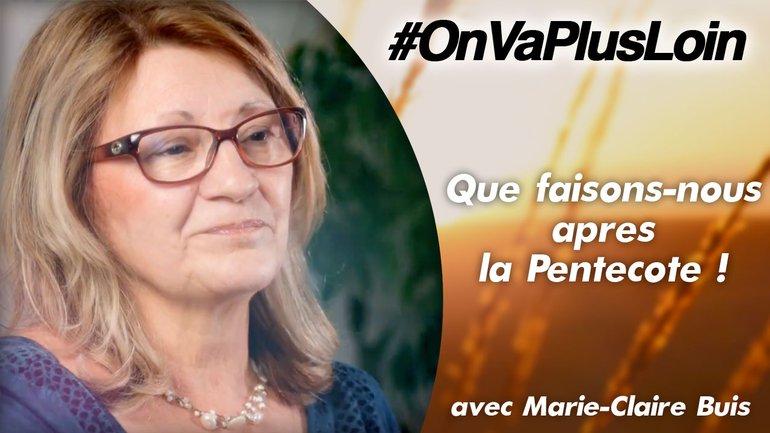 #OnVaPlusLoin avec Marie-Claire Buis // Que faisons-nous après la Pentecôte !