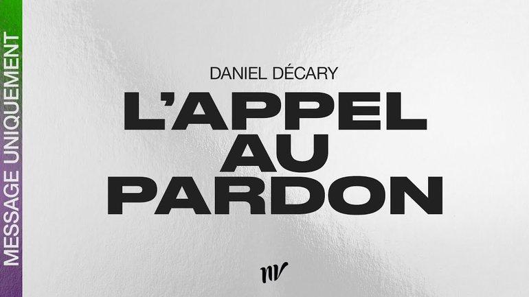 L'appel au pardon   Daniel Décary   Message