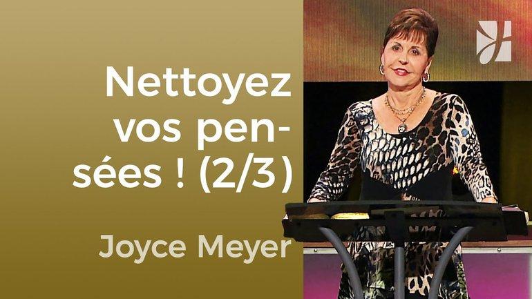 Nettoyez vos pensées (2/3) - Joyce Meyer - Maîtriser mes pensées