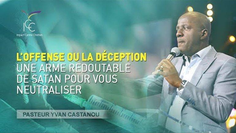 Pasteur Yvan CASTANOU - L'offense ou la déception : une arme redoutable de satan pour vous neutraliser