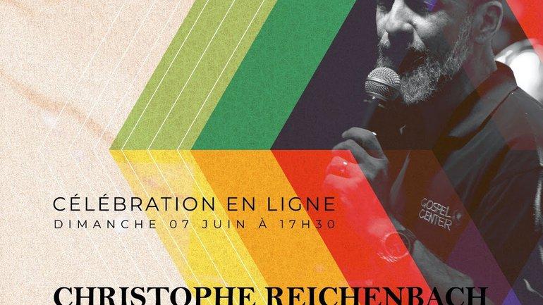 Célébration en ligne du  7 Juin 2020, avec Christophe Reichenbach