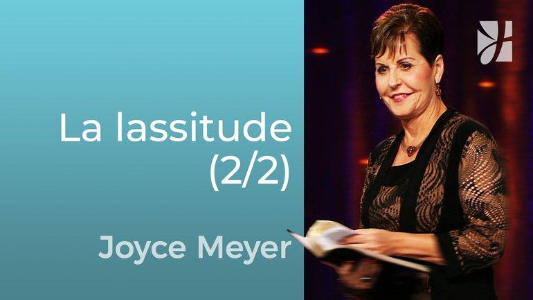 La solution de Dieu pour la lassitude (2/2) - Joyce Meyer - Grandir avec Dieu