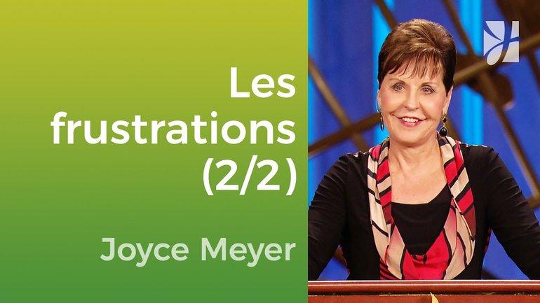 Vivre sans frustration (2/2) - Joyce Meyer - Vivre au quotidien