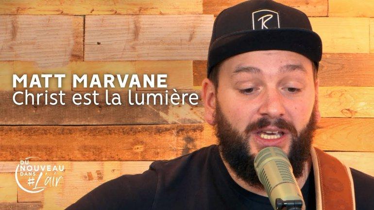 Christ est la lumière - Matt Marvane