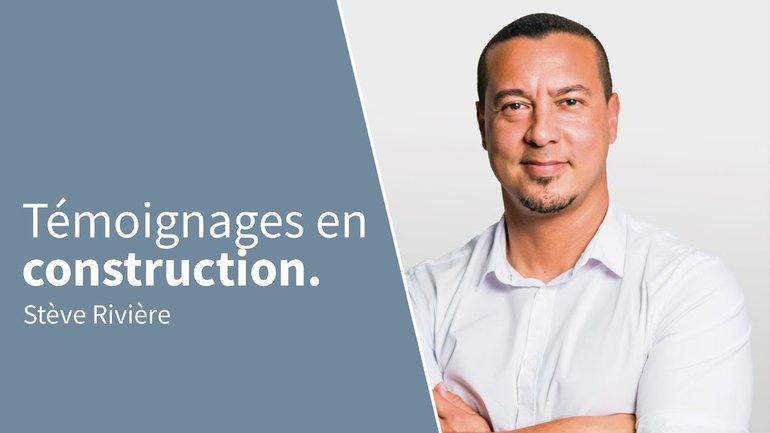 TÉMOIGNAGES EN CONSTRUCTION   Stève Rivière
