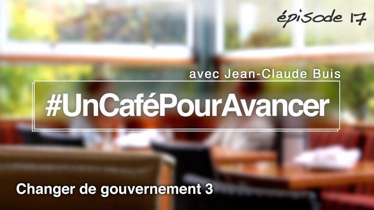#UnCaféPourAvancer ep17 - Changer de gouvernement 3/5 - par Jean-Claude Buis