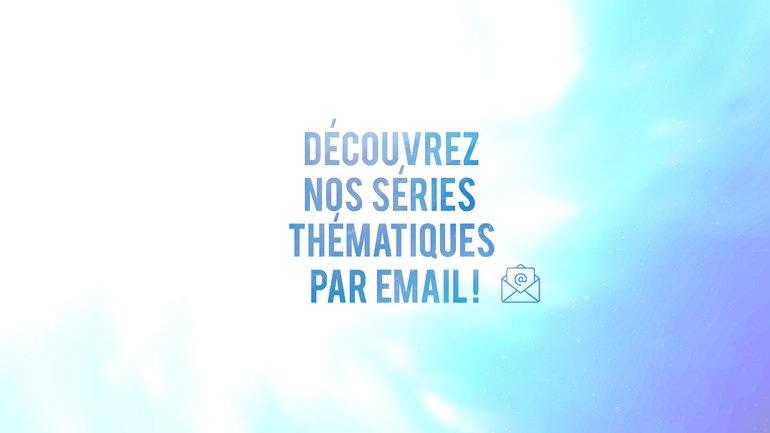 Boostez votre journée avec nos séries thématiques par email 📧