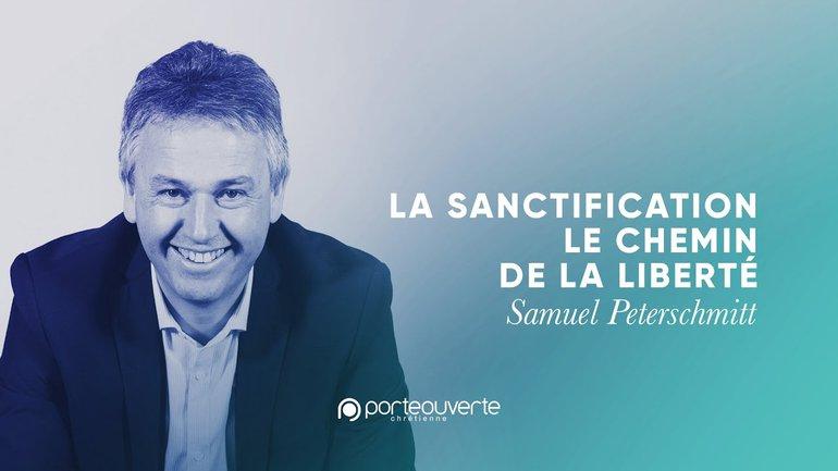 La sanctification : le chemin de la liberté - Samuel Peterschmitt
