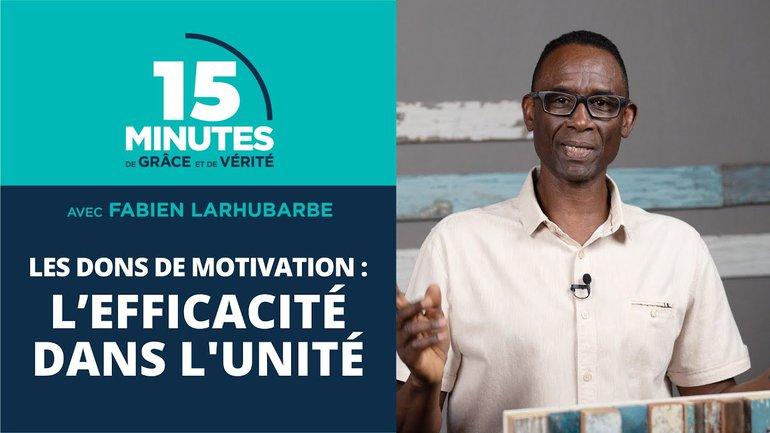 L'efficacité dans l'unité | Les dons de motivation #13 | Fabien Larhubarbe