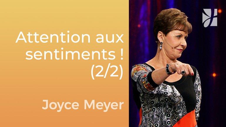 Croyez la vérité et non pas les sentiments (2/2) - Joyce Meyer - Gérer mes émotions