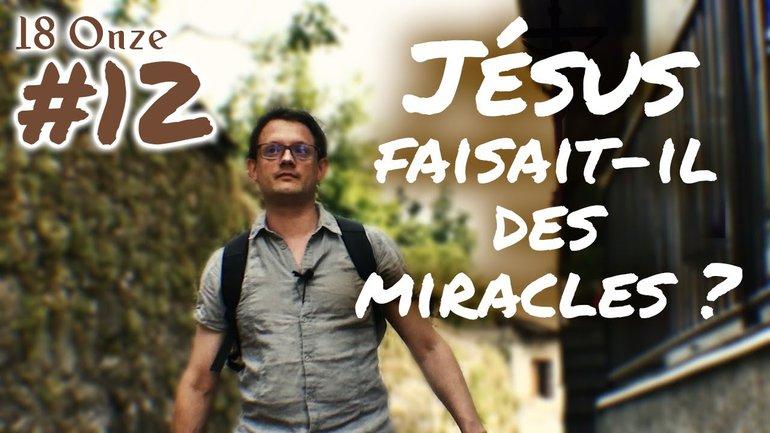 18 Onze - Jésus  faisait-il des miracles ?