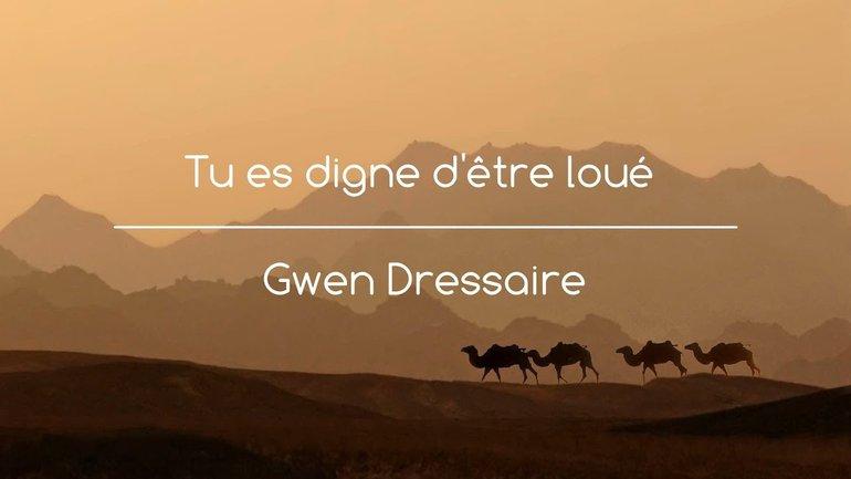 Tu es digne d'être loué - Gwen Dressaire