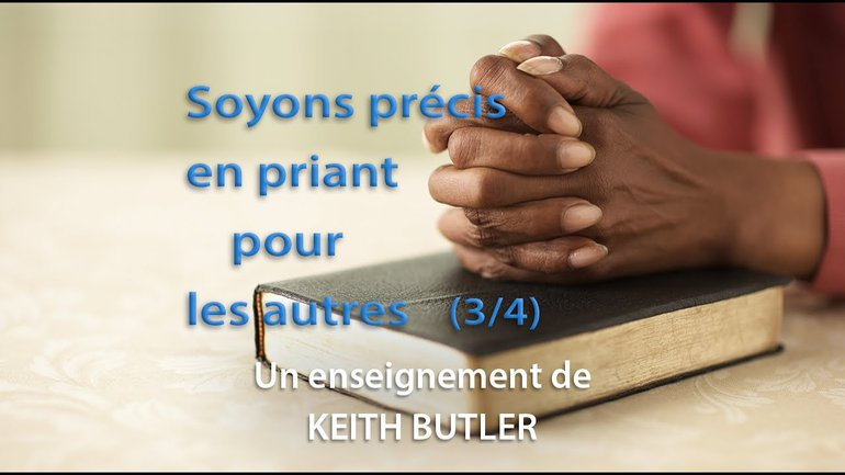 Keith Butler : Soyons précis en priant pour les autres (3/4)