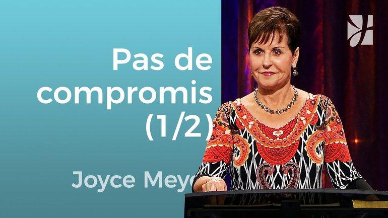 Ne faites pas des compromis (1/2) - Joyce Meyer - Grandir avec Dieu
