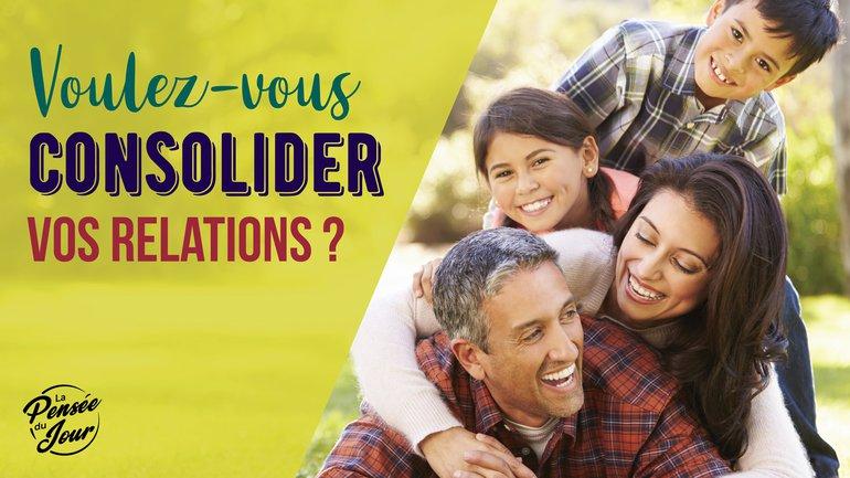 Voulez-vous consolider vos relations ?