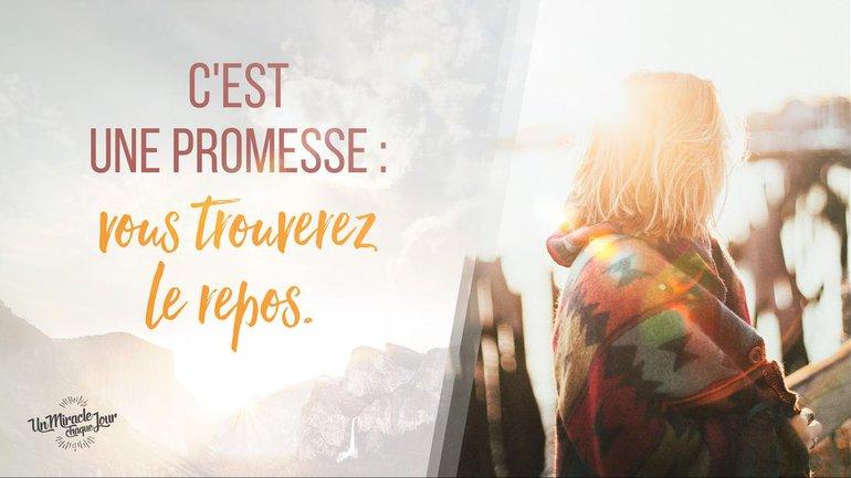 C'est une promesse : vous trouverez le repos...!