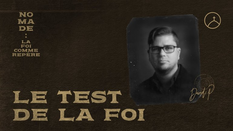 Le test de la foi - David Pothier | Nomade : la foi sans repère