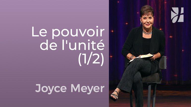 Le pouvoir de l'unité (1/2) - Joyce Meyer - Avoir des relations saines