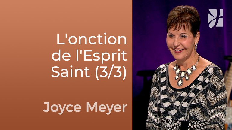 L'onction de l'Esprit Saint (3/3) - Joyce Meyer - Fortifié par la foi