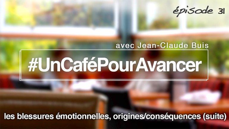 #UnCaféPourAvancer ep31 - blessures émotionnelles, origines/conséquences suite- par Jean-Claude Buis