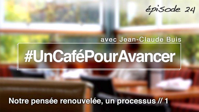 #UnCaféPourAvancer ep24 - Notre pensée renouvelée, un processus // 1 - par Jean-Claude Buis