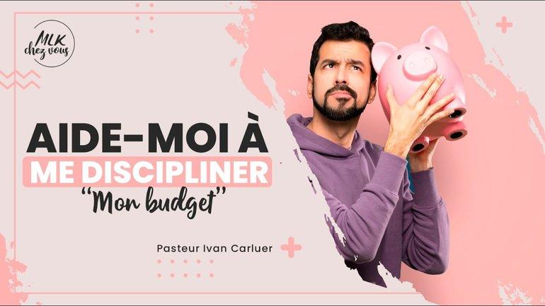 Culte MLK Chez Vous - 27/09/2020 - Ivan Carluer - Aide moi à me discipliner #3 - Mon budget