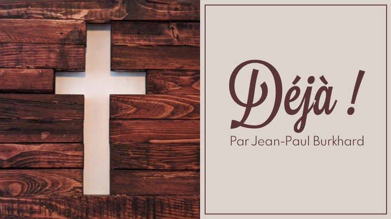 Déjà ! Jean-Paul Burkhard - Culte du dimanche 22 novembre