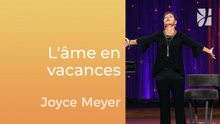 Donnez des vacances à votre âme - Joyce Meyer - Gérer mes émotions