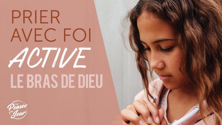 Prier avec foi active le bras de Dieu !