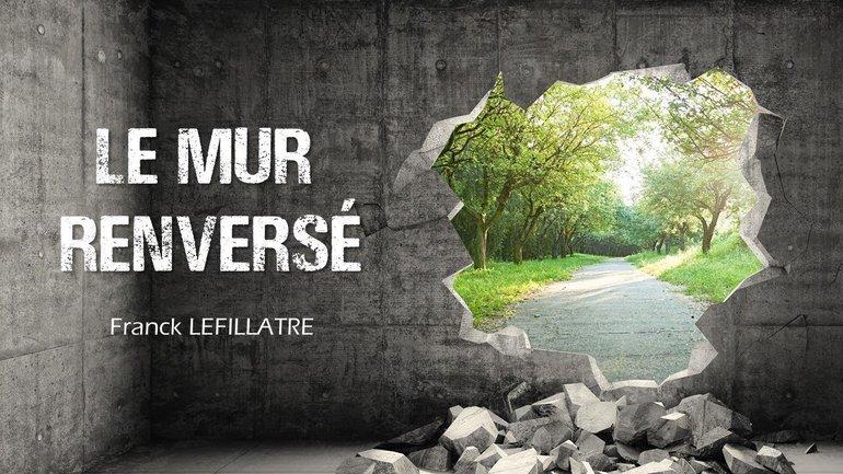 Le mur renversé - Franck Lefillatre