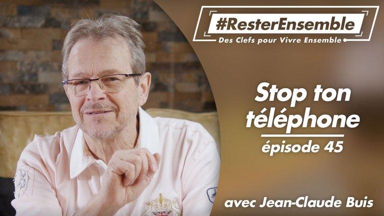 #ResterEnsemble // 45 - Stop ton téléphone - par Jean-Claude Buis