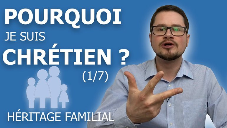 Pourquoi je suis chrétien ? (1/7) - Héritage familial