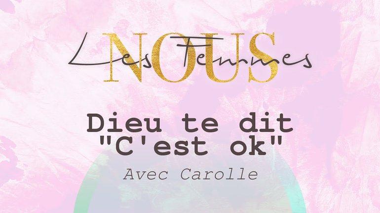 """Nous les femmes avec Carolle - Dieu te dit """"C'est ok"""""""