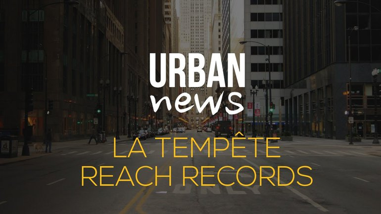 LA TEMPÊTE REACH RECORDS - Urban News du 20 juin 2017