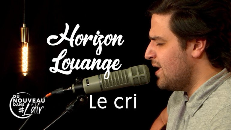 Horizon Louange - Le cri - Du nouveau dans l'air