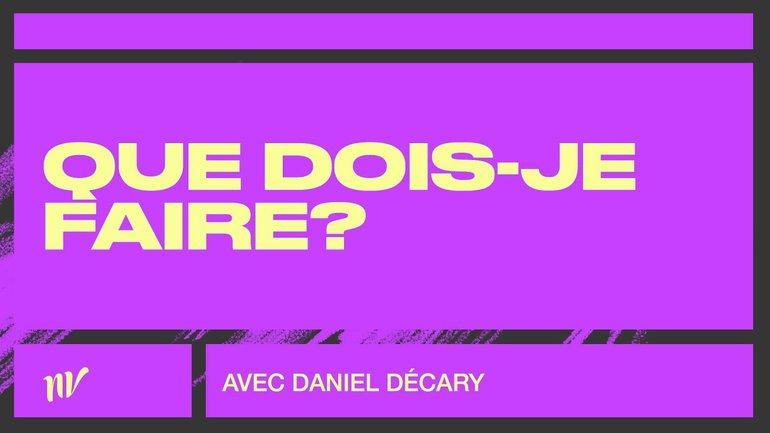 Que dois-je faire? | Daniel Décary | Réunion mi- semaine