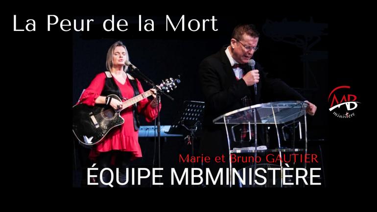 """Marie et Bruno GAUTIER / MBMINISTERE  """"La Peur de la Mort"""""""