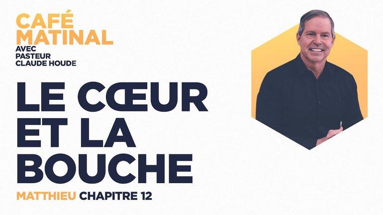21 avril 2021 | Matthieu 12 : Le cœur et la bouche | Claude Houde