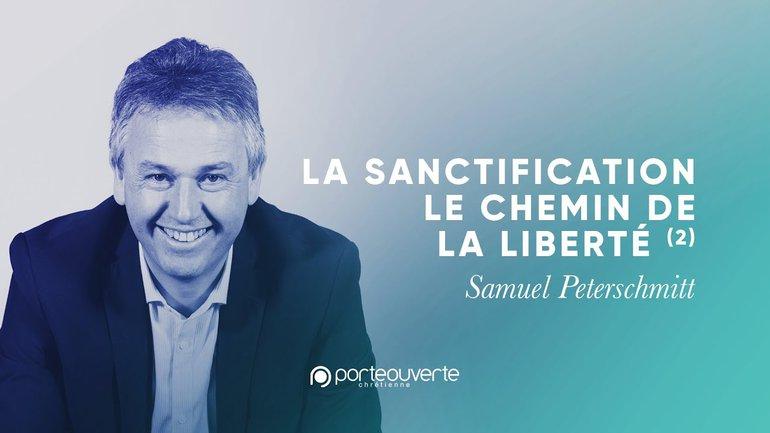 La sanctification : le chemin de la liberté (2) - Samuel Peterschmitt