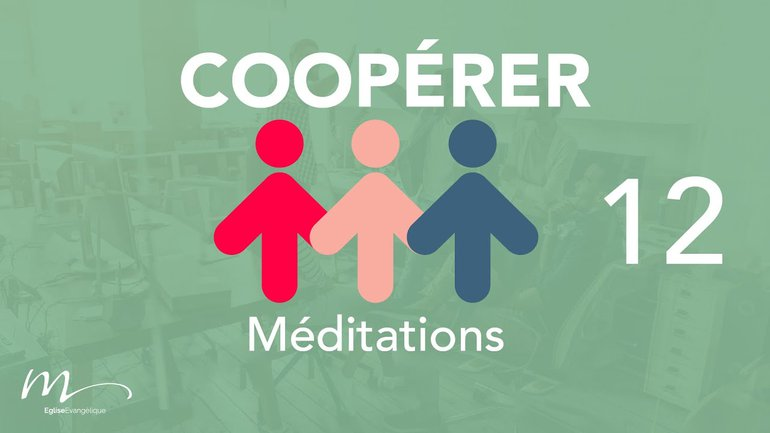 Coopérer Méditation 12 - Chacun responsable - Jéma Taboyan - Éphésiens 4.14-16