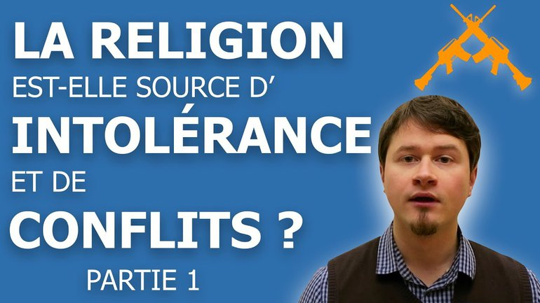La religion est-elle source d'intolérance et de conflits ? (1/2)